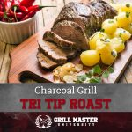 Tri Tip Roast on Your Charcoal Grill